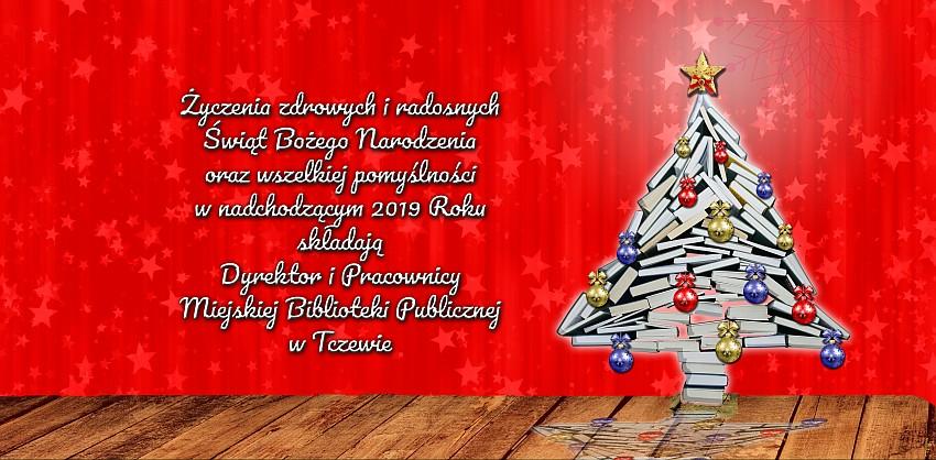 Życzenia zdrowych iradosnych Świąt Bożego Narodzenia oraz wszelkiej pomyślności w nadchodzącym 2019 Roku składają Dyrektor iPracownicy Miejskiej Biblioteki Publicznej wTczewie