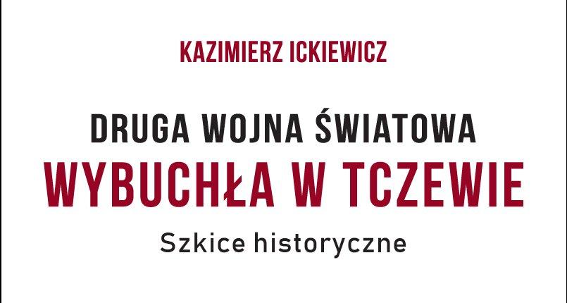 Kazimierz Ickiewicz - Druga Wojna Światowa wybuchła w Tczewie