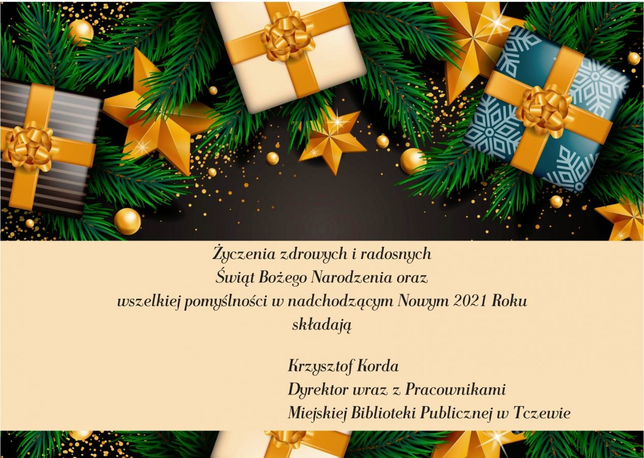 Miejska Biblioteka Publiczna wTczewie życzy swoim Czytelnikom Wesołych Świąt iSzczęśliwego Nowego Roku 2021.