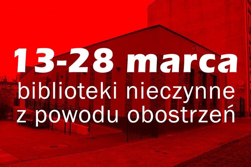 Biblioteka nieczynna wdniach 13 marca do28 marca 2021 r.
