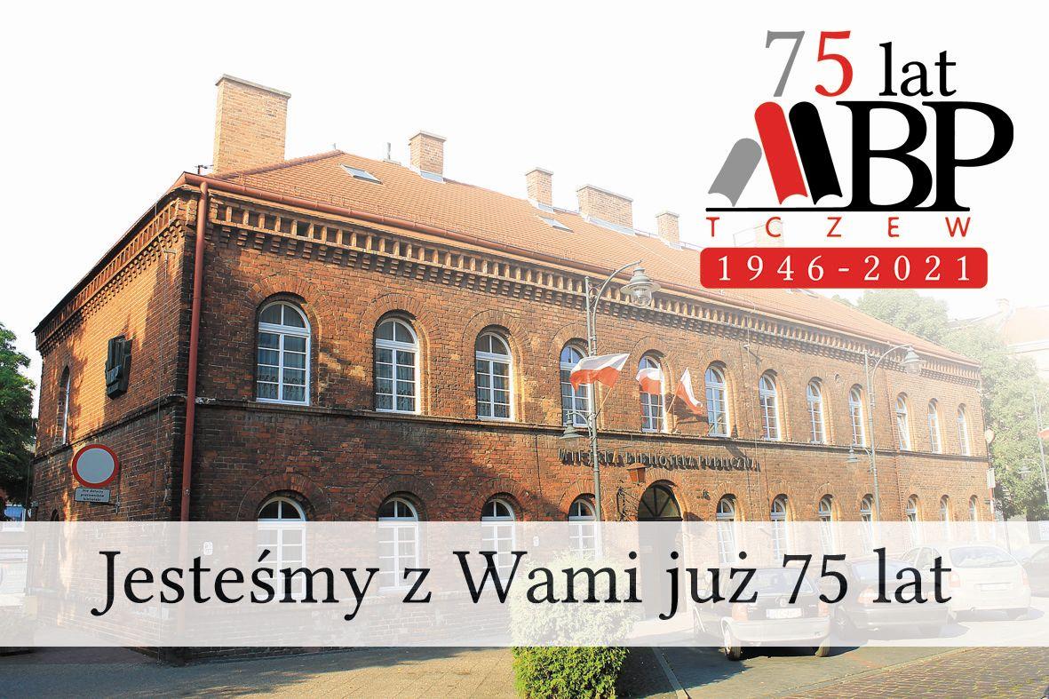 75-lecie Miejskiej Biblioteki Publicznej wTczewie - jesteśmy zWami już 75 lat
